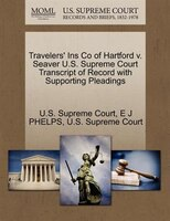 Travelers' Ins Co Of Hartford V. Seaver U.s. Supreme Court Transcript Of Record With Supporting Pleadings