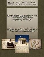 Kurtz V. Moffitt U.s. Supreme Court Transcript Of Record With Supporting Pleadings