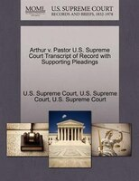 Arthur V. Pastor U.s. Supreme Court Transcript Of Record With Supporting Pleadings