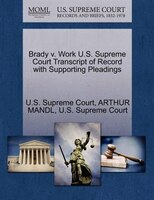 Brady V. Work U.s. Supreme Court Transcript Of Record With Supporting Pleadings