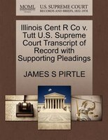 Illinois Cent R Co V. Tutt U.s. Supreme Court Transcript Of Record With Supporting Pleadings