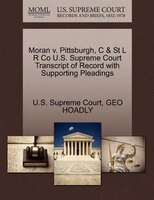 Moran V. Pittsburgh, C & St L R Co U.s. Supreme Court Transcript Of Record With Supporting Pleadings
