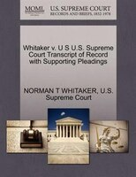 Whitaker V. U S U.s. Supreme Court Transcript Of Record With Supporting Pleadings