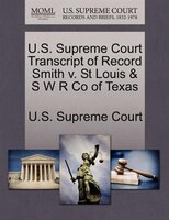 U.s. Supreme Court Transcript Of Record Smith V. St Louis & S W R Co Of Texas