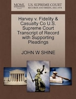 Harvey V. Fidelity & Casualty Co U.s. Supreme Court Transcript Of Record With Supporting Pleadings