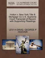 Hutton V. New York Title & Mortgage Co U.s. Supreme Court Transcript Of Record With Supporting Pleadings