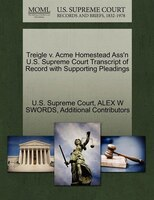 Treigle V. Acme Homestead Ass'n U.s. Supreme Court Transcript Of Record With Supporting Pleadings
