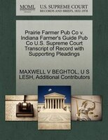 Prairie Farmer Pub Co V. Indiana Farmer's Guide Pub Co U.s. Supreme Court Transcript Of Record With Supporting Pleadings