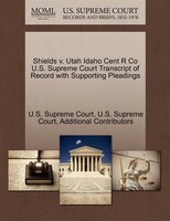 Shields V. Utah Idaho Cent R Co U.s. Supreme Court Transcript Of Record With Supporting Pleadings