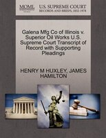 Galena Mfg Co Of Illinois V. Superior Oil Works U.s. Supreme Court Transcript Of Record With Supporting Pleadings