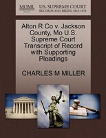 Alton R Co V. Jackson County, Mo U.s. Supreme Court Transcript Of Record With Supporting Pleadings