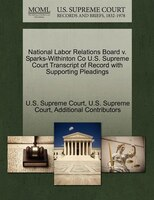 National Labor Relations Board V. Sparks-withinton Co U.s. Supreme Court Transcript Of Record With Supporting Pleadings