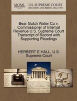 Bear Gulch Water Co V. Commissioner Of Internal Revenue U.s. Supreme Court Transcript Of Record With Supporting Pleadings