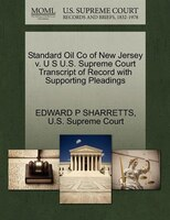 Standard Oil Co Of New Jersey V. U S U.s. Supreme Court Transcript Of Record With Supporting Pleadings