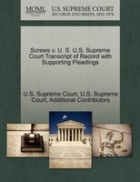Screws V. U. S. U.s. Supreme Court Transcript Of Record With Supporting Pleadings