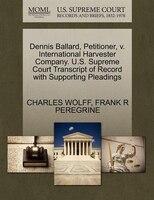 Dennis Ballard, Petitioner, V. International Harvester Company. U.s. Supreme Court Transcript Of Record With Supporting Pleadings
