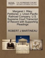 Margaret I. Riley, Petitioner, V. Union Pacific Railroad Company. U.s. Supreme Court Transcript Of Record With Supporting Pleading