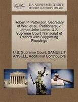 Robert P. Patterson, Secretary Of War, Et Al., Petitioners, V. James John Lamb. U.s. Supreme Court Transcript Of Record With Suppo
