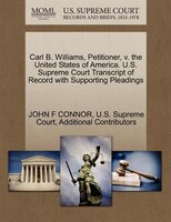 Carl B. Williams, Petitioner, V. The United States Of America. U.s. Supreme Court Transcript Of Record With Supporting Pleadings