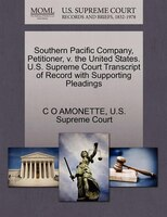 Southern Pacific Company, Petitioner, V. The United States. U.s. Supreme Court Transcript Of Record With Supporting Pleadings