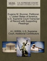 Eugene M. Brunner, Petitioner, V. United States Of America. U.s. Supreme Court Transcript Of Record With Supporting Pleadings