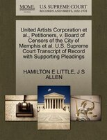 United Artists Corporation Et Al., Petitioners, V. Board Of Censors Of The City Of Memphis Et Al. U.s. Supreme Court Transcript Of