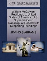 William Mcgowan, Petitioner, V. United States Of America. U.s. Supreme Court Transcript Of Record With Supporting Pleadings