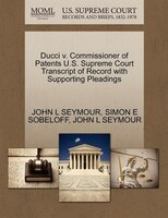 Ducci V. Commissioner Of Patents U.s. Supreme Court Transcript Of Record With Supporting Pleadings