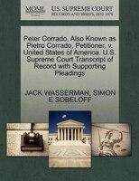Peter Corrado, Also Known As Pietro Corrado, Petitioner, V. United States Of America. U.s. Supreme Court Transcript Of Record With