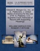 Edward E. Morgan Co., Inc., Et Al., Petitioners, V. United States Of America For The Use Of W. O. Pelphrey. U.s. Supreme Court Tra