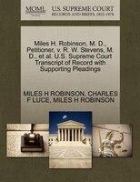 Miles H. Robinson, M. D., Petitioner, V. R. W. Stevens, M. D., Et Al. U.s. Supreme Court Transcript Of Record With Supporting Plea