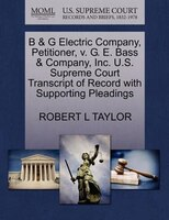 B & G Electric Company, Petitioner, V. G. E. Bass & Company, Inc. U.s. Supreme Court Transcript Of Record With Supporting