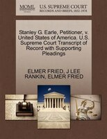 Stanley G. Earle, Petitioner, V. United States Of America. U.s. Supreme Court Transcript Of Record With Supporting Pleadings