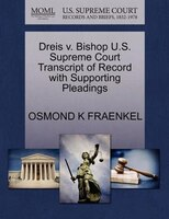 Dreis V. Bishop U.s. Supreme Court Transcript Of Record With Supporting Pleadings