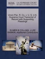 Union Pac. R. Co. V. U. S. U.s. Supreme Court Transcript Of Record With Supporting Pleadings