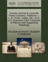 Courier-journal & Louisville Times Company, Petitioner, V. L. R. Curtis, Judge, Etc., Et Al. U.s. Supreme Court Transcript Of