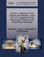Cohen V. Highway Truck Drivers And Helpers, Local 107 U.s. Supreme Court Transcript Of Record With Supporting Pleadings