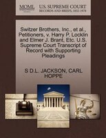 Switzer Brothers, Inc., Et Al., Petitioners, V. Harry P. Locklin And Elmer J. Brant, Etc. U.s. Supreme Court Transcript Of Record
