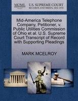 Mid-america Telephone Company, Petitioner, V. Public Utilities Commission Of Ohio Et Al. U.s. Supreme Court Transcript Of Record W