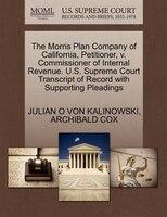 The Morris Plan Company Of California, Petitioner, V. Commissioner Of Internal Revenue. U.s. Supreme Court Transcript Of Record Wi