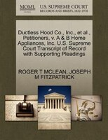 Ductless Hood Co., Inc., Et Al., Petitioners, V. A & B Home Appliances, Inc. U.s. Supreme Court Transcript Of Record With