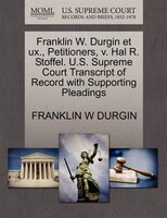 Franklin W. Durgin Et Ux., Petitioners, V. Hal R. Stoffel. U.s. Supreme Court Transcript Of Record With Supporting Pleadings