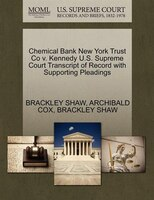 Chemical Bank New York Trust Co V. Kennedy U.s. Supreme Court Transcript Of Record With Supporting Pleadings