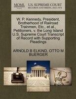 W. P. Kennedy, President, Brotherhood Of Railroad Trainmen, Etc., Et Al., Petitioners, V. The Long Island U.s. Supreme Court Trans
