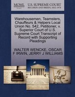 Warehousemen, Teamsters, Chauffeurs & Helpers Local Union No. 542, Petitioner, V. Superior Court Of U.s. Supreme Court