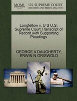 Longfellow V. U S U.s. Supreme Court Transcript Of Record With Supporting Pleadings