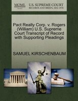 Pact Realty Corp. V. Rogers (william) U.s. Supreme Court Transcript Of Record With Supporting Pleadings