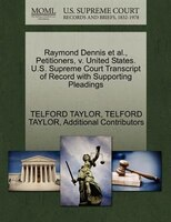 Raymond Dennis Et Al., Petitioners, V. United States. U.s. Supreme Court Transcript Of Record With Supporting Pleadings