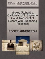 Mickey (robert) V. California. U.s. Supreme Court Transcript Of Record With Supporting Pleadings