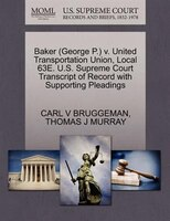 Baker (george P.) V. United Transportation Union, Local 63e. U.s. Supreme Court Transcript Of Record With Supporting Pleadings